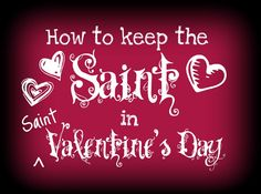 Messy Wife, Blessed Life: How to Keep the Saint in St. Valentine's Day SUPERB ideas supporting sanctity of marriage