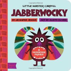 Little Master Carroll: Jabberwocky Jennifer Adams and Alison Oliver.