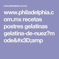 www.philadelphia.com.mx recetas postres gelatinas gelatina-de-nuez?mode=amp