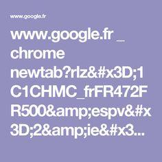 www.google.fr _ chrome newtab?rlz=1C1CHMC_frFR472FR500&espv=2&ie=UTF-8