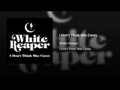 """""""I Don't Think She Cares"""" by White Reaper"""