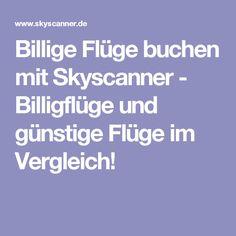 Billige Flüge buchen mit Skyscanner - Billigflüge und günstige Flüge im Vergleich!