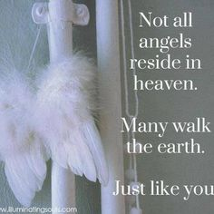 I believe there are angels among us.