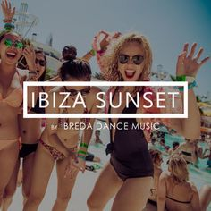 IBIZA SUNSET A Spotify Playlist compiled by Breda Dance Music (bredadancemusic.com)
