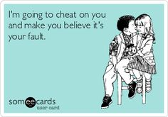 """I'm going to cheat on you and make you believe its your fault."" This is how operate. The blaming you - is emotional abuse. Ex Husbands, Cheating Husbands, Cheating Men, Selfish Husband, Unfaithful Husband, Cheating Boyfriend, You Drive Me Crazy, Make You Believe, Cheaters"