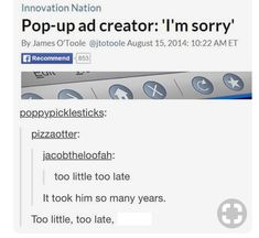 Lol, pop up ad creator. His own invention probably annoys him.