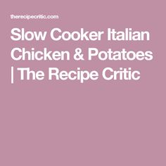 Slow Cooker Italian Chicken & Potatoes | The Recipe Critic