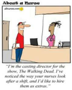 'Nurses - The Walking Dead'...not even heavy under-eye concealer works during some shifts!