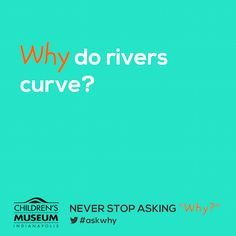 [BLOG] Why do rivers curve? | The Children's Museum of Indianapolis