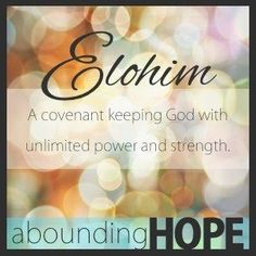 ELOHIM - Our covenant keeping God with unlimited power and strength.