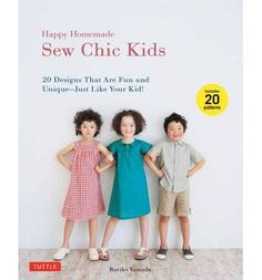 Happy Homemade: Sew Chic Kids: 20 Designs That Are Fun and Unique - Just Like Your Kid! (Mixed media product)