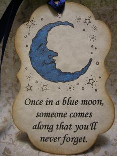 """Once in a blue moon, someone comes along that you'll never forget."""