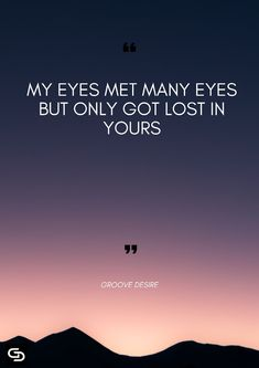 My eyes met many eyes Quote Long Love Quotes, Cute Love Quotes, Romantic Love Quotes, Love Quotes For Him, Lost In Love Quotes, Cute Missing You Quotes, Crush Quotes, Girl Quotes, Words Quotes