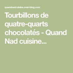 Tourbillons de quatre-quarts chocolatés - Quand Nad cuisine...