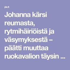 Johanna kärsi reumasta, rytmihäiriöistä ja väsymyksestä – päätti muuttaa ruokavalion täysin yhdessä yössä | Yle Uutiset | yle.fi