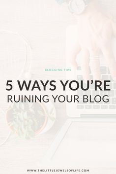 5 Ways You're Ruining Your Blog   The Little Jewels of Life - Are you making these common blogging mistakes that could be potentially ruining your blog? Find out and the solutions to correct these mistakes. Click through to read more!