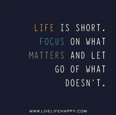 Life is short. Letting go quote.