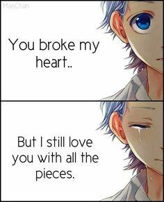 Você quebrou meu coração, mais eu ainda amo você com todos os pedaços.