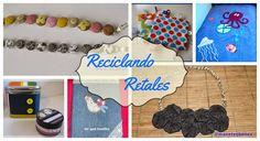 Reciclando Retales: 6 Ideas para aprovecharlos.