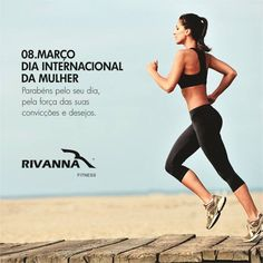 8 de março, Dia Internacional da Mulher, a Rivanna Fitness parabeniza a todas!