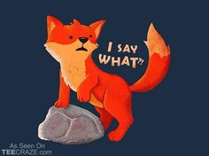 Hahaha...what does the fox say?