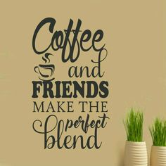 Coffee And Friends Make The Perfect Blend ;)☕