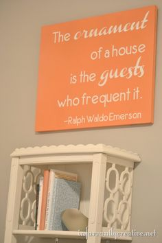 The ornament of a home is the guests that frequent it Guest Room Decor