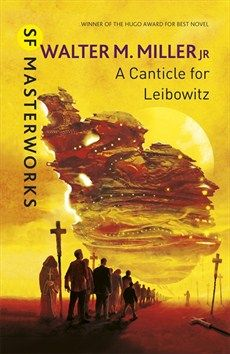 A Canticle for Leibowitz  Authors: Walter M. Miller, Jr. Year: 2013-04-11 Publisher: Gollancz Pub. Series: Gollancz SF Masterworks (II)  Cover: Dominic Harman