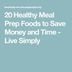 20 Healthy Meal Prep Foods to Save Money and Time - Live Simply