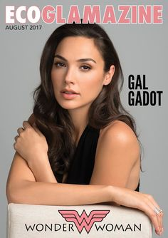 ECO GLAMAZINE August 2017    Featuring Wonder Woman actress Gal Gadot