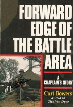 Forward Edge of the Battle Area: A Chaplain's Story by Curt Bowers 1987