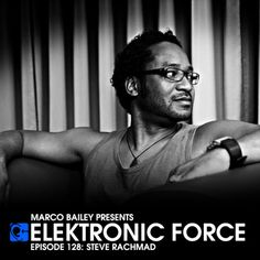 Monday 8.00pm – MARCO BAILEY's Elektronic Force Radio Show pres STEVE RACHMAD – TECHNO CHANNEL