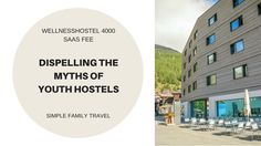 Dispelling the myths of Youth Hostels: WellnessHostel 4000 Saas Fee — Simple Family Travel Saas Fee, Fee Simple, Hostel, Getting Out, Family Travel, Switzerland, Youth, Explore, Kids