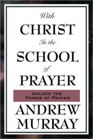 With Christ in the School of Prayer by Andrew Murray Download