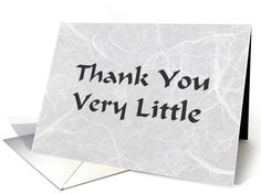 Anti Thank You Card   Outside: Thank You Very Little   Inside: Your inconsiderateness is appalling.