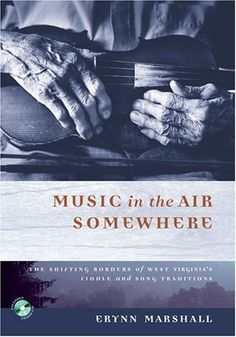 Music in the Air Somewhere: The Shifting Borders of West Virginia's Fiddle and Song Traditions [With CD] by Erynn Marshall (8-May-2007) Paperback by Erynn Marshall http://www.amazon.ca/dp/B013RNWP4A/ref=cm_sw_r_pi_dp_FO.2vb1KZ234J
