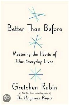 Better than before (about mastering habits, making & breaking habits) Gretchen Rubin
