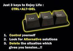 Enjoy your life to the  max: Control - Alt - Delete