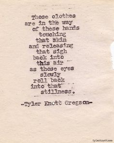 Tyler Knott Gregson, Typewriter Series Quiet possibly the sexiest thing I've ever read