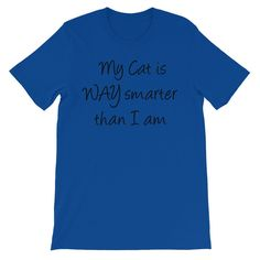My Cat is WAY Smarter than I am - Unisex short sleeve t-shirt - 100% ring-spun cotton