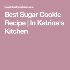 Best Sugar Cookie Recipe | In Katrina's Kitchen