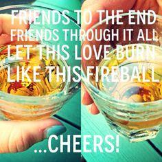 A little toast we created for Fireball!- LOVE FIREBALL