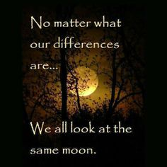 We all look at the same moon