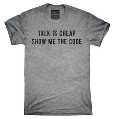 Talk Is Cheap Show Me The Code Shirt, Hoodies, Tanktops