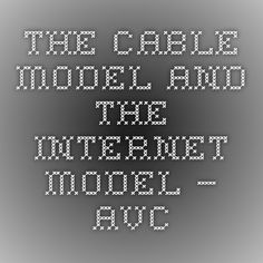 The Cable Model and The Internet Model – AVC