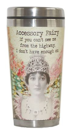 Altered Fairy Tumbler - Accessory Fairy: If you can't see me from the highway, I don't have enough on. Holds 14 oz. Dishwasher safe