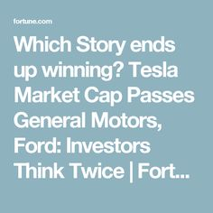 Which Story ends up winning? Tesla Market Cap Passes General Motors, Ford: Investors Think Twice | Fortune.com