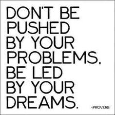 Enough said! #problems #keepdreaming #keepworking