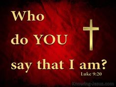 "Luke 9:20 ""He said unto them, But whom say ye that I am? Peter answering said, The Christ of God."" Luke 9:20 KJV"