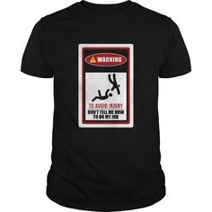 Awesome Tee Warning To Avoid Injury Don't Tell Me How To Do My Job Funny Gift For Anyone Shirts & Tees